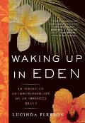 Waking Up in Eden A Tale of Passion Peril & Earthly Delights in a Botanical Paradise