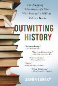 Outwitting History The Amazing Adventures of a Man Who Rescued a Million Yiddish Books