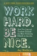 Work Hard Be Nice How Two Inspired Teachers Created the Most Promising Schools in America