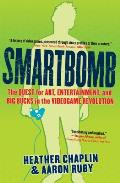 Smartbomb The Quest for Art Entertainment & Big Bucks in the Videogame Revolution