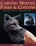 Carving Wolves Foxes & Coyotes An Artistic Approach