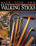 Make Your Own Walking Sticks: How to Craft Canes and Staffs from Rustic to Fancy