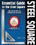 Essential Guide to the Steel Square Facts Short Cuts & Problem Solving Secrets for Carpenters Woodworkers & Builders