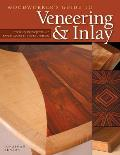 Woodworkers Guide to Veneering & Inlay Techniques Projects & Expert Advice for Fine Furniture