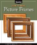 How to Make Picture Frames (Best of Aw): 12 Simple to Stylish Projects from the Experts at American Woodworker (American Woodworker)