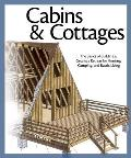 Cabins & Cottages: The Basics of Building a Getaway Retreat for Hunting, Camping, and Rustic Living