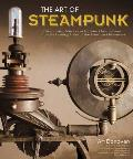 Art of Steampunk 1st Edition Extraordinary Devices & Contraptions from the Leading Artists of Todays Steampunk Movement