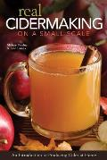 Real Cidermaking on a Small Scale: An Introduction to Producing Cider at Home