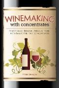 Winemaking with Concentrates: How to Make Delicious Wines at Home with Easy-To-Use Fruit Concentrates