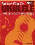 Learn to Play the Ukulele: A Simple and Fun Guide for Complete Beginners [With CD (Audio)]