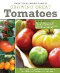 You Bet Your Garden Guide to Growing Great Tomatoes: How to Grow Great Tasting Tomatoes in Any Backyard, Garden, or Container