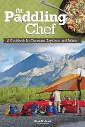 Paddling Chef: A Cookbook for Canoeists, Kayakers, and Rafters