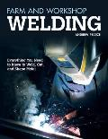 Farm & Workshop Welding Everything You Need to Know to Weld Cut & Shape Metal
