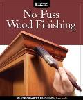 No-Fuss Wood Finishing: Tips, Techniques & Secrets from the Pros for Expert Results