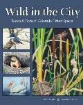 Wild in the City: Fauna & Flora of Colorado Open Spaces