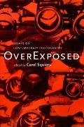 Over Exposed: Essays on Contemporary Photography