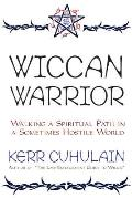 Wiccan Warrior Walking a Spiritual Path in a Sometimes Hostile World