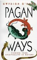 Pagan Ways Pagan Ways Finding Your Spirituality in Nature Finding Your Spirituality in Nature
