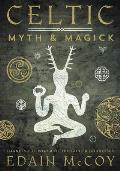 Celtic Myth & Magick Celtic Myth & Magick Harness the Power of the Gods & Goddesses Harness the Power of the Gods & Goddesses