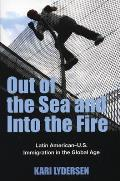 Out of the Sea & Into the Fire Latin American U S Immigration in the Global Age
