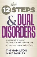 Twelve Steps & Dual Disorders A Framework of Recovery for Those of Us with Addiction & an Emotional or Psychiatric Illness