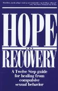 Hope & Recovery A Twelve Step Guide for Healing from Compulsive Sexual Behavior