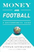Money and Football: A Soccernomics Guide (Intl Ed): Why Chievo Verona, Unterhaching, and Scunthorpe United Will Never Win the Champions Le
