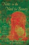 Notes on the Need for Beauty An Intimate Look at an Essential Quality