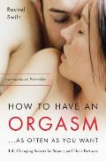 How to Have an Orgasm as Often as You Want Life Changing Sexual Secrets for Women & Their Partners