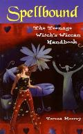 Spell Bound The Teenage Witchs Wiccan Handbook