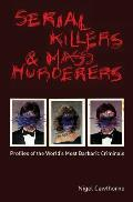 Serial Killers & Mass Murderers Profiles of the Worlds Most Barbaric Criminals