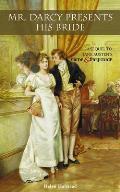 Mr Darcy Presents His Bride A Sequel to Jane Austens Pride & Prejudice