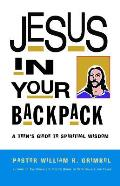 Jesus in Your Backpack A Teens Guide to Spiritual Wisdom
