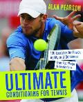 Ultimate Conditioning for Tennis 130 Exercises for Power Agility & Quickness