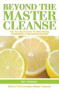 Beyond the Master Cleanse: The Year-Round Plan for Maximizing the Benefits of the Lemonade Diet