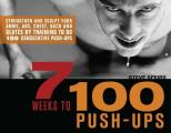 7 Weeks to 100 Push Ups Strengthen & Sculpt Your Arms ABS Chest Back & Glutes by Training to Do 100 Consecutive Push Ups