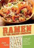 Ramen to the Rescue Cookbook 120 Creative Recipes for Easy Meals Using Everyones Favorite Pack of Noodles