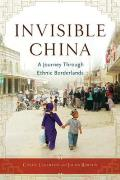 Invisible China: A Journey Through Ethnic Borderlands