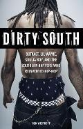 Dirty South Outkast Lil Wayne Soulja Boy & the Southern Rappers Who Reinvented Hip Hop