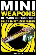 Mini Weapons of Mass Destruction 2 Build a Secret Agent Arsenal