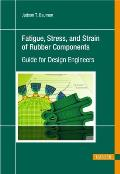 Fatigue, Stress, and Strain of Rubber Components: A Guide for Design Engineers