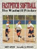 Fastpitch Softball Fastpitch Softball: The Windmill Pitcher the Windmill Pitcher