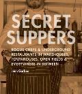 Secret Suppers Rogue Chefs & Underground Restaurants in Warehouses Townhouses Open Fields & Everywhere in Between