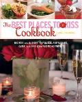 Best Places to Kiss Cookbook Recipes from the Most Romantic Restaurants Cafes & Inns of the Pacific Northwest