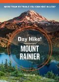 Day Hike Mount Rainier 3rd Edition The Best Trails You Can Hike in a Day
