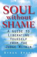 Soul Without Shame A Guide To Liberating Yours