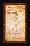 Love Is a Stranger: Selected Lyric Poetry of Jelaluddin