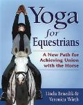 Yoga for Equestrians A New Path for Achieving Union with the Horse