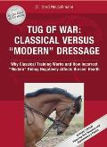 Tug of War Classical Versus Modern Dressage Why Classical Training Works & How Incorrect Modern Riding Negatively Affects Horses Health