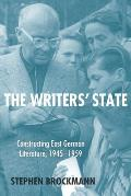 The Writers' State: Constructing East German Literature 1945-1959